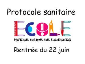 Protocole sanitaire Ecole Notre Dame de Lourdes 22 juin